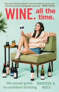 Wine. All the Time.: The Casual Guide to Confident Drinking - Marissa A. Ross