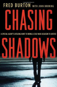 Chasing Shadows: A Special Agent's Lifelong Hunt to Bring a Cold War Assassin to Justice - Fred Burton, John R. Bruning
