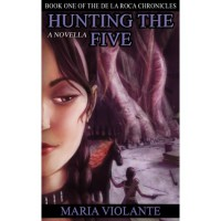 Hunting the Five (De la Roca Chronicles, #1) - Maria Violante