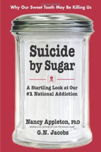 Suicide by Sugar: A Startling Look at Our #1 National Addiction - Nancy Appleton, G.N. Jacobs