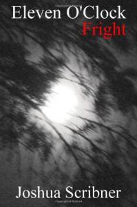 Eleven O'Clock Fright - Joshua Scribner