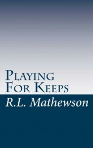 Playing for Keeps (A Neighbor from Hell, #1) - R.L. Mathewson