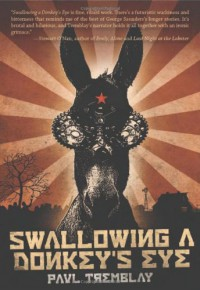 Swallowing a Donkey's Eye - Paul Tremblay