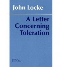 A Letter Concerning Toleration: Humbly Submitted - John Locke, James Tully
