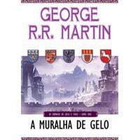 A Muralha de Gelo (As Crónicas de Gelo e Fogo, #2) - George R.R. Martin,  Jorge Candeias