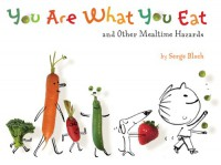 You Are What You Eat: and Other Mealtime Hazards - Serge Bloch