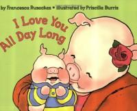 I Love You All Day Long - Francesca Rusackas, Priscilla Burris