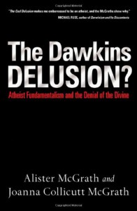 The Dawkins Delusion?: Atheist Fundamentalism and the Denial of the Divine - Alister McGrath;Joanna Collicutt McGrath