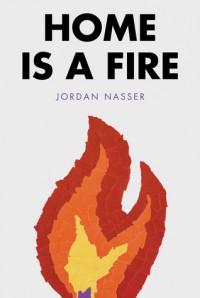Home is a Fire - Jordan Nasser