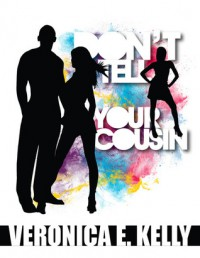 Don't Tell Your Cousin - Veronica E. Kelly