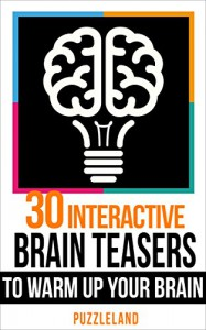 Brain teasers: 30 Interactive Brainteasers to Warm up your Brain (Brain teasers, riddles & puzzles, puzzles & games) - Puzzleland