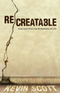 Recreatable: How God Heals the Brokenness of Life - Kevin   Scott