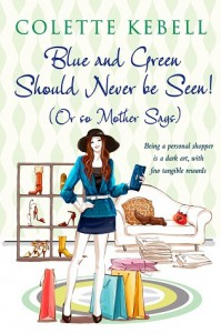 Blue and Green Should Never Be Seen! (Or So Mother Says) - Colette Kebell