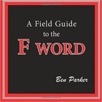 A Field Guide to the F Word - Ben   Parker
