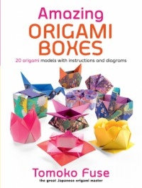 Amazing Origami Boxes - Tomoko Fuse