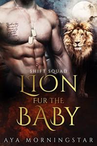 Lion Fur The Baby: BBW Lion Shifter Navy SEAL Forbidden Pregnancy Romance (SHIFT Squad) - Aya Morningstar