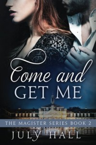 Come and Get Me: The Magister Series, Book 2 (Volume 2) - July Hall