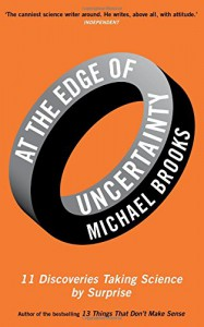 At the Edge of Uncertainty: 11 Discoveries Taking Science by Surprise - Michael Brooks