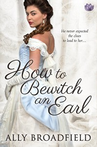 How to Bewitch an Earl - Ally Broadfield