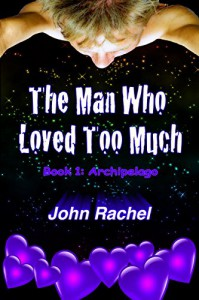 The Man Who Loved Too Much - Book 1: Archipelago - John Rachel, Cassandra Nutterknoll, Archimedes Delusio III