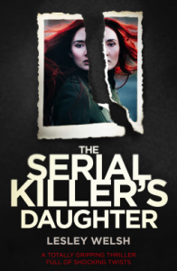 The Serial Killer's Daughter: A totally gripping thriller full of shocking twists - Lesley Welsh