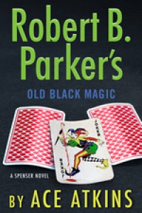 Robert B. Parker's Old Black Magic - Ace Atkins