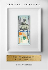 The Mandibles: A Family, 2029-2047 - Lionel Shriver