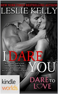 Dare To Love Series: I Dare You (Kindle Worlds Novella) - Leslie Kelly