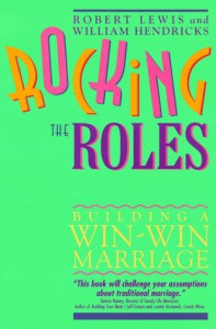 Rocking the Roles: Building a Win-Win Marriage - Robert Lewis, Williams Hendricks
