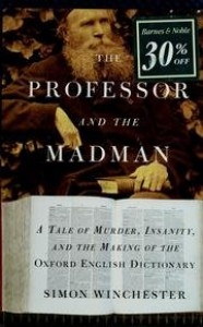 The Professor & the Madman: A Tale of Murder, Insanity & the Making of the Oxford English Dictionary - Simon Winchester