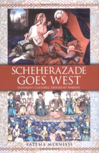 Scheherazade Goes West: Different Cultures, Different Harems - Fatema Mernissi