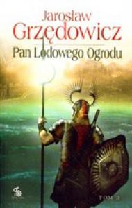 Pan Lodowego Ogrodu. Tom 3 - Jarosław Grzędowicz