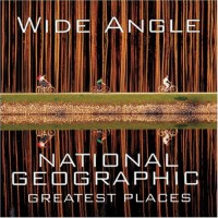 Wide Angle: National Geographic Greatest Places - Ferdinand Protzman