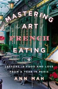 Mastering the Art of French Eating: Lessons in Food and Love from a Year in Paris - Ann Mah