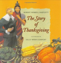 The Story of Thanksgiving - Robert Merrill Bartlett, Sally Wern Comport