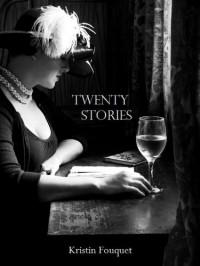 Twenty Stories - Kristin Fouquet