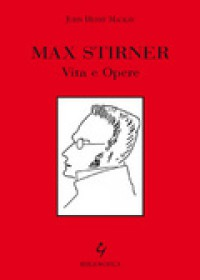 Max Stirner. Vita e opere - John Henry Mackay, Claudia Antonucci