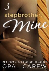 Stepbrother, Mine #3 - Opal Carew