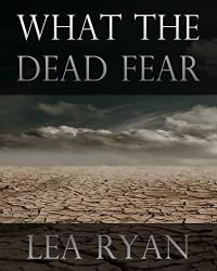 What the Dead Fear - Lea Ryan