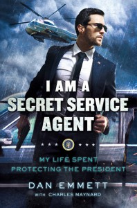 I Am a Secret Service Agent: My Life Spent Protecting the President - Charles W. Maynard, Dan Emmett