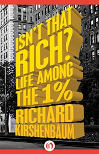 Isn't That Rich?: Life Among the 1 Percent - Richard Kirshenbaum, Michael Gross