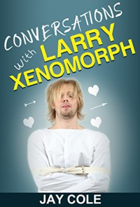 Conversations with Larry Xenomorph - Jay Cole