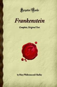 Frankenstein: Complete, Original Text (Forgotten Books) - Mary Shelley