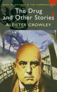 The Drug and Other Stories - Aleister Crowley, William Breeze, David Tibet