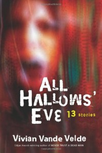 All Hallows' Eve: 13 Stories - Vivian Vande Velde