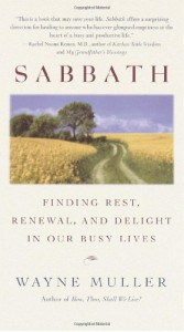 Sabbath: Finding Rest, Renewal, and Delight in Our Busy Lives - Wayne Muller