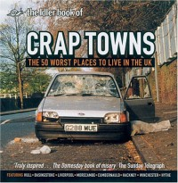 Crap Towns: The 50 Worst Places to Live in the UK - Sam Jordison;Dan Kieran