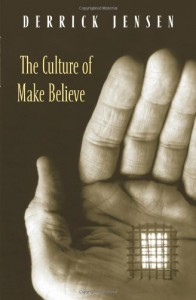 The Culture of Make Believe - Derrick Jensen