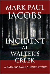 Incident at Walter's Creek - Mark Paul Jacobs