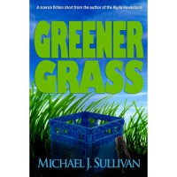Greener Grass (science fiction short story) - Michael J. Sullivan